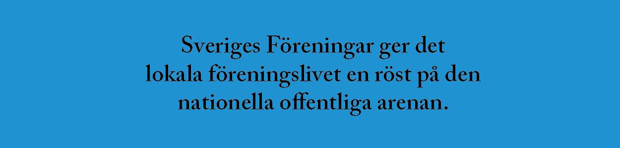 Sveriges Föreningar ger det lokala föreningslivet en röst på den nationella offentliga arenan.